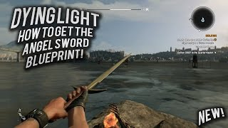 Dying Light: How To Get The ANGEL SWORD Blueprint