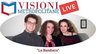 """Visioni Metropolitane Live parla dello spettacolo """"La bandiera"""" con Emanuela Fanelli (inte"""