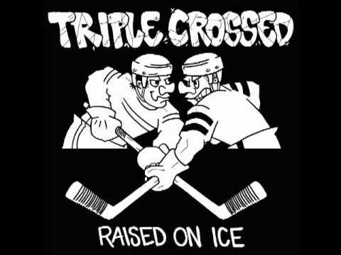 Triple Crossed - Raised On Ice