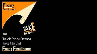 Truck Stop (Demo) - Take Me Out [2004] - Franz Ferdinand