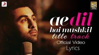 Ae Dil Hai Mushkil - Lyrical Video | Karan Johar   - YouTube