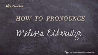 How to Pronounce Melissa Etheridge  |  Melissa Etheridge Pronunciation