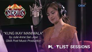 Playlist Sessions: Kung Ika'y Maniwala – Julie Anne San Jose ('Sirkus' OST)