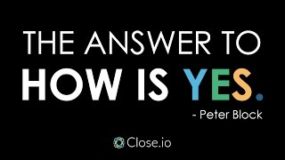 Sales motivation quote: The answer to How is Yes. - Peter Block