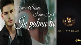 Ioana Ignat X Edward Sanda   In Palma Ta (Bachata Remix Dj Tony BFG )