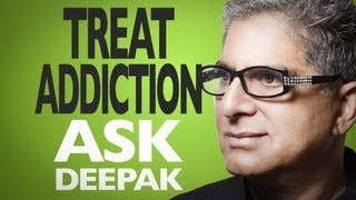 Is There A Holistic Treatment For Addiction? Ask Deepak Chopra