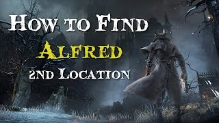 Bloodborne ► Alfred's 2nd Location [ How To Find Alfred ]