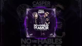 Casper - No Me Hables De Amor feat Anuel AA(Audio Video)