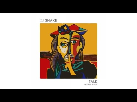 DJ Snake - Talk (Audio) ft. George Maple