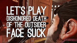 Let's Play Dishonored 2: Death of the Outsider - FACE SUCK! Death of the Outsider Gameplay