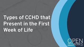 """""""Types Of CCHD That Present In The First Week Of Life"""" By Michael Freed For OPENPediatrics"""