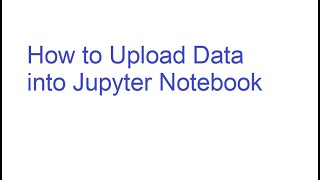 How to Upload Source Data to Jupyter Notebook in Python