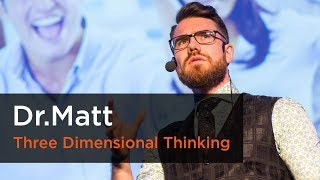 Three Dimensional Thinking — Dr.Matt