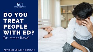 Do You Treat People with ED - Dr. Amar Raval