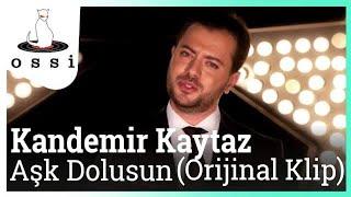Kandemir Kaytaz / Aşk Dolusun (orijinal Klip)