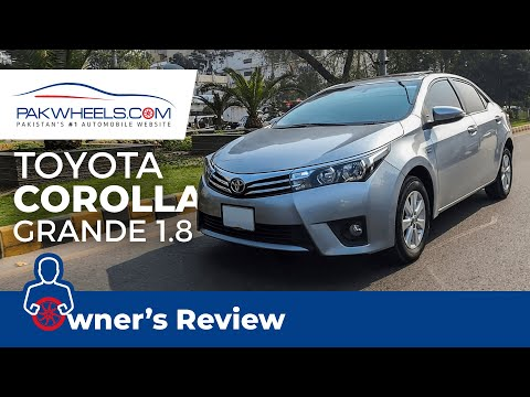 Toyota Corolla Grande 1.8 | Owner's Review | PakWheels