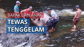 Bapak dan Anak Tewas Tenggelam di Sungai, Berawal saat sang Ayah Mengajari Renang