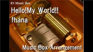 "Hello!My World!!/fhána [Music Box] (Anime ""Knight's & Magic"" OP)"