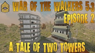A TALE OF TWO TOWERS - 7 Days To Die WOTW 5.3 Episode 2