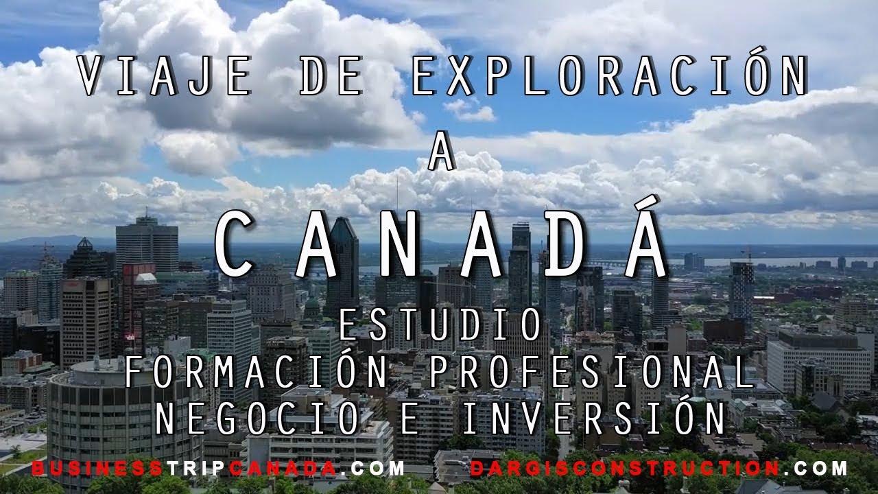 viaje de exploracion a canada estudio formacion negocio inversion