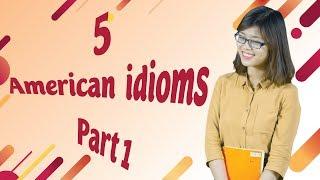 Tiếng Anh Giao Tiếp – 5 Thành Ngữ Thông Dụng Trong Tiếng Anh