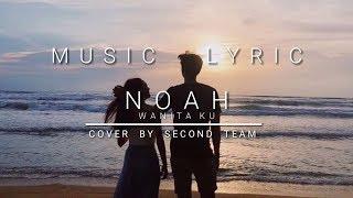 Lirik Wanitaku   Noah Cover By Second Team (Musik Lirik)