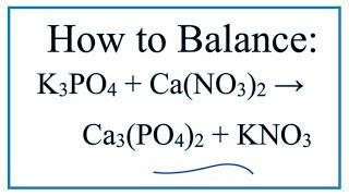 How to Balance K3PO4 + Ca(NO3)2 = Ca3(PO4)2 + KNO3