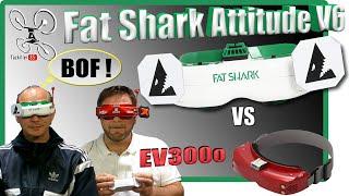 Fat Shark ATTITUDE V6 vs EV300O - Review Test Démo Comparatif - BOF !!!