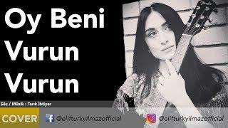 Elif Türkyılmaz - Oy beni vurun vurun