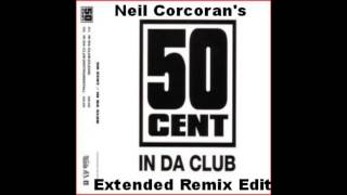 50 Cent- In Da Club (Neil Corcoran's Extended Remix Edit)