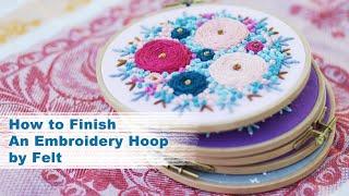How I Finish My Embroidery Hoops Using Felt. Tutorial