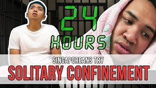Singaporeans Try: 24 Hours In Solitary Confinement