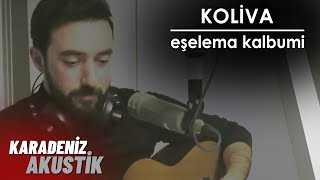 Koliva - Eşelema Kalbumi #KaradenizAkustik