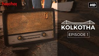 Kolkotha   Bengali Mini Series   Episode 1   hoichoi
