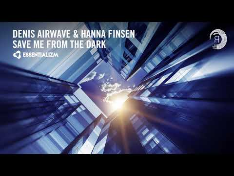 VOCAL TRANCE: Denis Airwave & Hanna Finsen - Save Me From The Dark (Essentializm) + LYRICS