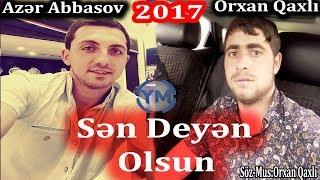 Azer Abbasov ft Orxan Qaxli - Sen Deyen Olsun 2017