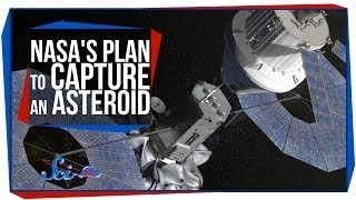 SciShow Space - NASA's Plan To Capture An Asteroid