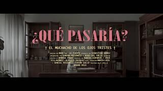 El Muchacho De Los Ojos Tristes   ¿Qué Pasaría? (VIDEO OFICIAL)