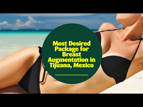 Most-Desired-Package-for-Breast-Augmentation-in-Tijuana-Mexico