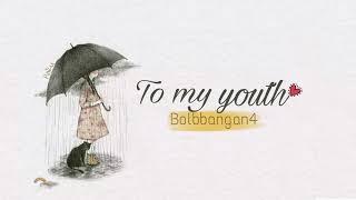 [Vietsub]To My Youth- (나의 사춘기에게)- Bulbbalgan4