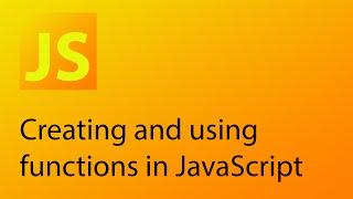 JavaScript Tutorial 6 - Creating functions in JavaScript