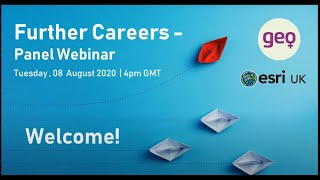 Women in Geospatial & Esri UK - Further Careers Panel Webinar Recording