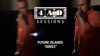 Future Islands - Doves (4AD Session)