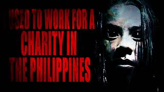 """""""I Used to Work for a Charity in the Philippines""""   Creepypasta Storytime"""