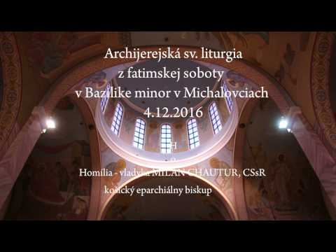BAZILIKA MICHALOVCE - Archijerejská sv. liturgia 4.12.2016 - Milan Chautur - Homília