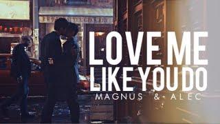 Love Me Like You Do- Magnus & Alec