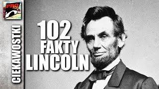 ABRAHAM LINCOLN – 102 FAKTY