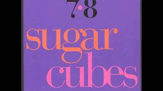 The Sugarcubes - Blue Eyed Pop (2nd Mix) - (7•8)  1989