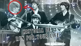 HISTORIA DE RUN FOR YOUR LIFE | WE ARE THE BEATLES