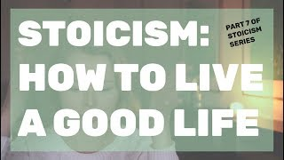 Stoicism: How to Live a Good Life